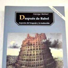 Libros: DESPUÉS DE BABEL: ASPECTOS DEL LENGUAJE Y LA TRADUCCIÓN.- STEINER, GEORGE. Lote 277676038