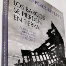 Libros: LOS BARCOS SE PIERDEN EN TIERRA - ARTURO PÉREZ-REVERTE. Lote 277837123