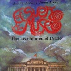 Libros: SUEÑO DE UN MUSEO. UNA AVENTURA EN EL PRADO - AURORA AROCA Y JESÚS AROCA. Lote 277899703