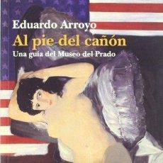 Libros: AL PIE DE CAÑÓN. UNA GUÍA DEL MUSEO DEL PRADO - EDUARDO ARROYO. Lote 277909728