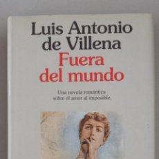 Libros: FUERA DEL MUNDO. UNA NOVELA ROMÁNTICA SOBRE EL AMOR IMPOSIBLE - VILLENA, LUIS ANTONIO DE. Lote 277931063