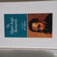 Libros: YO, MIGUEL ANGEL BUONARROTI - LUIS ANTONIO DE VILLENA. Lote 277933398