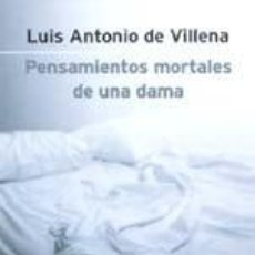 Libros: PENSAMIENTOS MORTALES DE UNA DAMA (PRIMERA EDICIÓN) - LUIS ANTONIO DE VILLENA. Lote 278063998