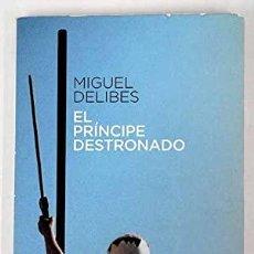 Libros: EL PRÍNCIPE DESTRONADO - DELIBES, MIGUEL. Lote 278144553