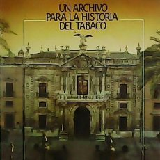 Libros: UN ARCHIVO PARA LA HISTORIA DEL TABACO. - RODRÍGUEZ GORDILLO, JOSÉ MANUEL.-. Lote 278206233