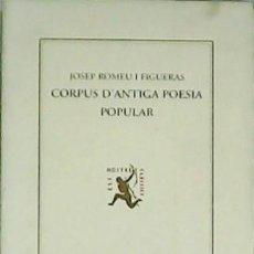 Libros: CORPUS D'ANTIGA POESIA POPULAR. - ROMEU I FIGUERAS, JOSEP.-. Lote 278206283