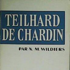 Libros: TEILHARD DE CHARDIN. - WILDIERS, PAR N.-. Lote 278208973