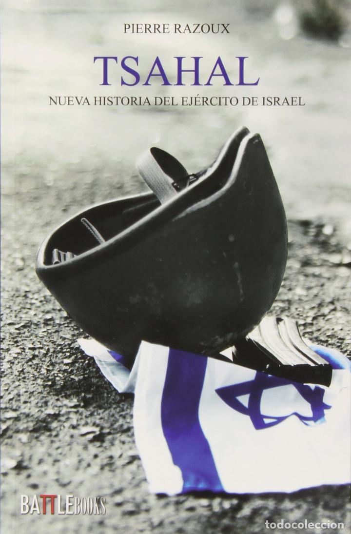 TSAHAL. NUEVA HISTORIA DEL EJÉRCITO DE ISRAEL - RAZOUX, PIERRE (Libros sin clasificar)