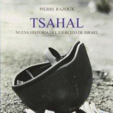 Libros: TSAHAL. NUEVA HISTORIA DEL EJÉRCITO DE ISRAEL - RAZOUX, PIERRE. Lote 278317718