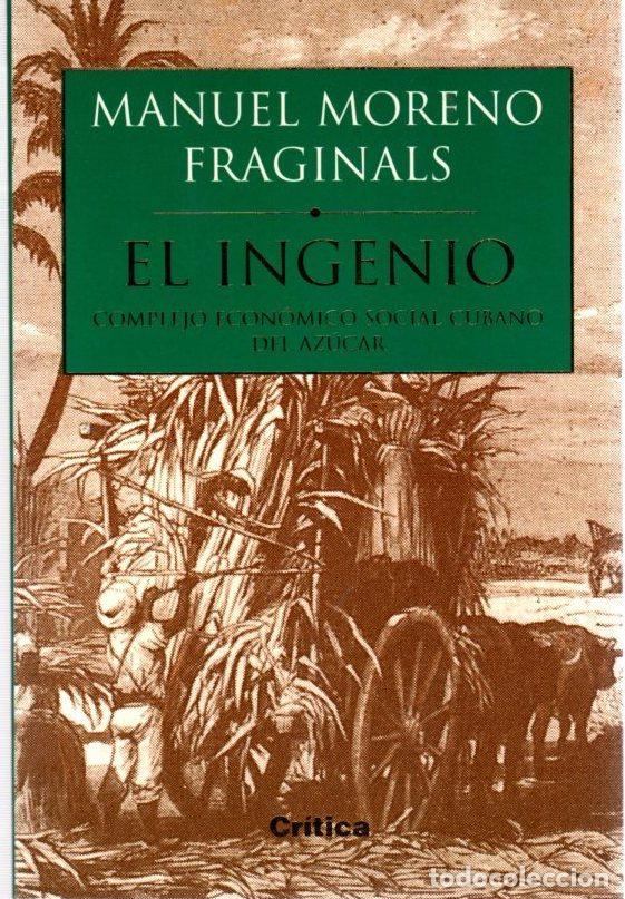EL INGENIO. COMPLEJO ECONÓMICO SOCIAL CUBANO DEL AZÚCAR - MORENO FRAGINALS, MANUEL (Libros sin clasificar)
