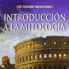 Libros: INTRODUCCIÓN A LA MITOLOGÍA - SPENCE, LEWIS. Lote 278317748