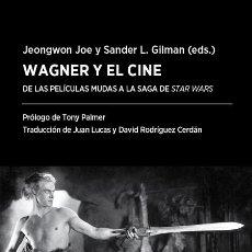 Libros: WAGNER Y EL CINE. DE LAS PELÍCULAS MUDAS A LA SAGA DE STAR WARS - JOE, JEONGWON - GILMAN, SANDER L.. Lote 278317768