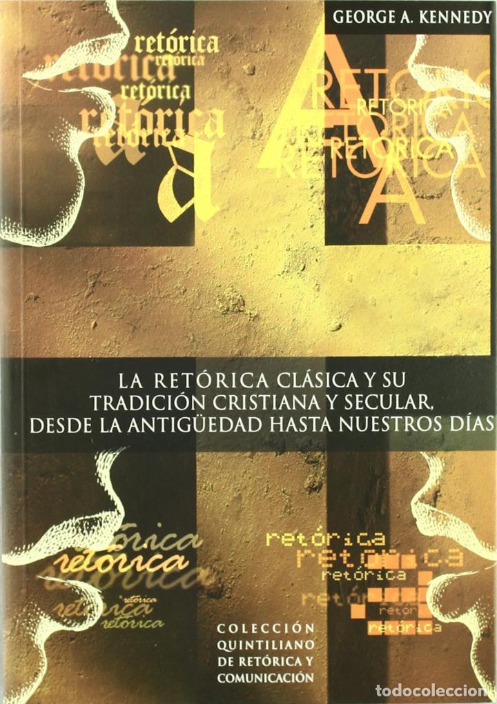 LA RETÓRICA CLÁSICA Y SU TRADICIÓN CRISTIANA Y SECULAR, DESDE LA ANTIGÜEDAD HASTA NUESTROS DÍAS - KE (Libros sin clasificar)
