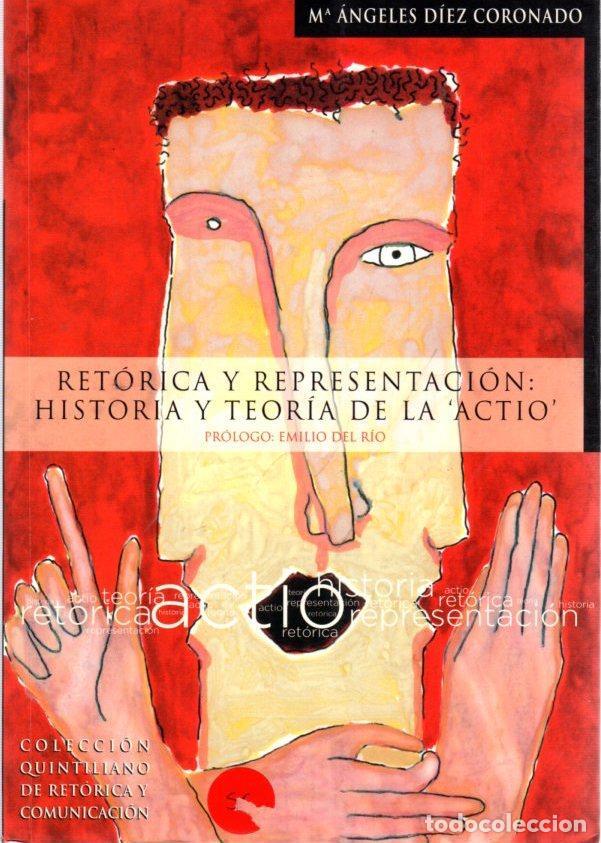 RETÓRICA Y REPRESENTACIÓN. HISTORIA Y TEORÍA DE LA ACTIO - DÍEZ CORONADO, MARÍA ÁNGELES (Libros sin clasificar)