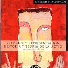 Libros: RETÓRICA Y REPRESENTACIÓN. HISTORIA Y TEORÍA DE LA ACTIO - DÍEZ CORONADO, MARÍA ÁNGELES. Lote 278317843