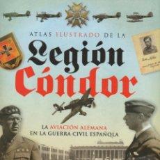 Libros: ATLAS ILUSTRADO DE LA LEGIÓN CÓNDOR. LA AVIACIÓN ALEMANA EN LA GUERRA CIVIL ESPAÑOLA - ARIAS RAMOS,. Lote 278317873