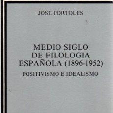 Libros: MEDIO SIGLO DE FILOLOGÍA ESPAÑOLA. (1896-1952) : POSITIVISMO E IDEALISMO - PORTOLES, JOSÉ. Lote 278317883