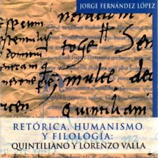 Libros: RETÓRICA, HUMANISMO Y FILOLOGÍA. QUINTILIANO Y LORENZO VALLA - FERNÁNDEZ LÓPEZ, JORGE. Lote 278317898