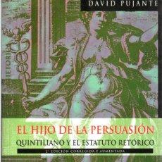 Libros: EL HIJO DE LA PERSUASIÓN. QUINTILIANO Y EL ESTATUTO RETÓRICO - PUJANTE, DAVID. Lote 278317908