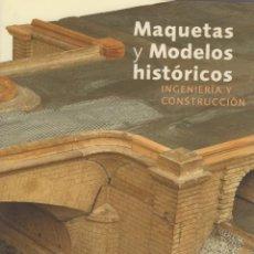 Libros: MAQUETAS Y MODELOS HISTÓRICOS. INGENIERÍA Y CONSTRUCCIÓN - VVAA. Lote 278317918