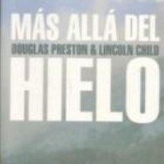 Libros: MAS ALLA DEL HIELO - DOUGLAS PRESTON LINCOLN CHILD. Lote 278417523