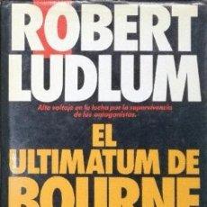 Libros: EL ULTIMÁTUM DE BOURNE - ROBERT LUDLUM. Lote 278417708