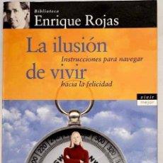 Libros: LA ILUSIÓN DE VIVIR: INSTRUCCIONES PARA NAVEGAR HACIA LA FELICIDAD.- ROJAS, ENRIQUE. Lote 278545193