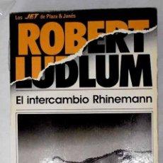 Libros: EL INTERCAMBIO RHINEMANN.- LUDLUM, ROBERT. Lote 278545238
