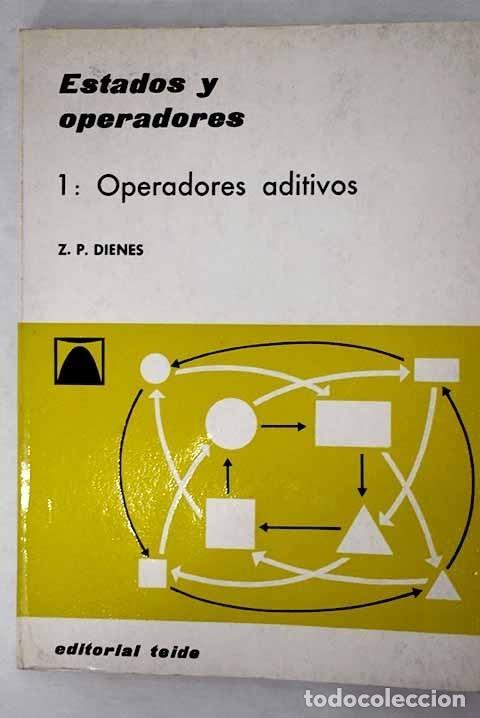 ESTADOS Y OPERADORES, VOLUMEN I: OPERADORES ADITIVOS.- DIENES, ZOLTAN PAUL (Libros sin clasificar)