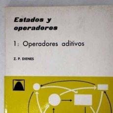 Libros: ESTADOS Y OPERADORES, VOLUMEN I: OPERADORES ADITIVOS.- DIENES, ZOLTAN PAUL. Lote 278545243