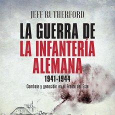 Libros: LA GUERRA DE LA INFANTERÍA ALEMANA 1941-1944. COMBATE Y GENOCIDIO EN EL FRENTE DEL ESTE - RUTHERFORD. Lote 278677098
