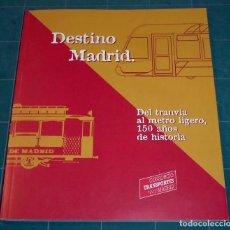 Libros: LIBRO DESTINO MADRID: 150 AÑOS DE HISTORIA. DEL TRANVÍA AL METRO LIGERO.. Lote 278762068
