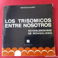 Libros: ´LOS TRISÓMICOS ENTRE NOSOTROS´. MONIQUE CUILLERET. MASON 1985. 125 PÁGINAS. FOTOS.. Lote 278763263