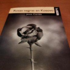 Libros: ROSAS NEGRAS EN KOSOVO. Lote 279481708
