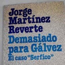 Libros: DEMASIADO PARA GÁLVEZ: EL CASO SERFICO .- REVERTE, JORGE M.. Lote 279494203