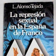 Libros: LA REPRESIÓN SEXUAL EN LA ESPAÑA DE FRANCO.- ALONSO TEJADA, LUIS. Lote 279494238