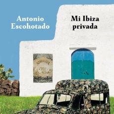 Libros: MI IBIZA PRIVADA - ANTONIO ESCOHOTADO. Lote 281447588