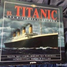 Libros: EL TITANIC, UNA HISTORIA ILUSTRADA. GRIJALBO, 1993. EXCELENTE ESTADO. LYNCH Y MARSCHALL.. Lote 287138913