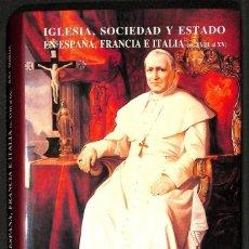 Libros: IGLESIA, SOCIEDAD Y ESTADO EN ESPAÑA, FRANCIA E ITALIA (SS XVIII AL XX) - EMILIO LA PARRA LÓPEZ / JE. Lote 287663153