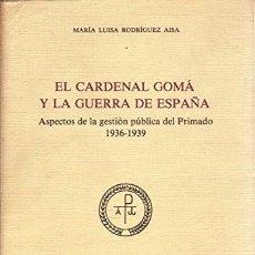 Libros: EL CARDENAL GOMÁ Y LA GUERRA DE ESPAÑA. ASPECTOS DE LA GESTIÓN PÚBLICA DEL PRIMADO 1936-1939. PRÓLOG. Lote 287679873
