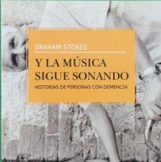 Libros: Y LA MÚSICA SIGUE SONANDO. HISTORIAS DE PERSONAS CON DEMENCIA - GRAHAM STOKES. Lote 287680223