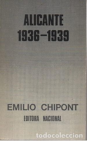 ALICANTE 1936-1939. CHIPONT MARTINEZ, EMILIO. PUBLICADO POR EDITORA NACIONAL., MADRID., 1974 L 18 (Libros sin clasificar)