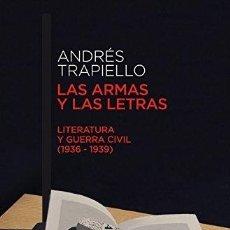 Libros: LAS ARMAS Y LAS LETRAS. LITERATURA Y GUERRA CIVIL 1936-1939. - ANDRÉS TRAPIELLO. TDK608. Lote 287688473