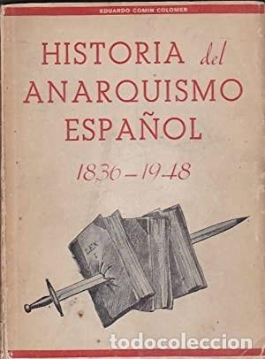 HISTORIA DEL ANARQUISMO ESPAÑOL (1836-1948) EDUARDO COMÍN COLOMER  MADRID. ENCUADERNACIÓN EN RÚSTI (Libros sin clasificar)