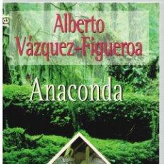 Libros: ANACONDA - ALBERTO VÁZQUEZ-FIGUEROA. Lote 287912688