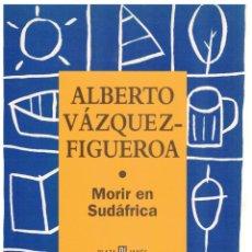 Libros: MORIR EN SUDÁFRICA - ALBERTO VÁZQUEZ-FIGUEROA. Lote 287912698