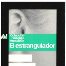 Libros: EL ESTRANGULADOR - MANUEL VÁZQUEZ MONTALBÁN. Lote 287912803