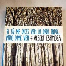 Libros: SI TÚ ME DICES VEN LO DEJO TODO-- PERO DIME VEN.- ESPINOSA, ALBERT. Lote 287968358