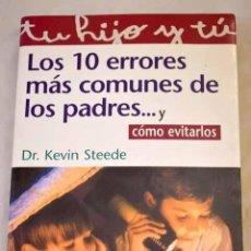 Libros: LOS 10 ERRORES MÁS COMUNES DE LOS PADRES-- Y CÓMO EVITARLOS.- STEEDE, KEVIN. Lote 287968393