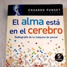 Libros: EL ALMA ESTÁ EN EL CEREBRO: RADIOGRAFÍA DE LA MÁQUINA DE PENSAR.- PUNSET, EDUARDO. Lote 287968398